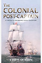 The Colonial Post-Captain: A Carlisle and Holbrooke Naval Adventure (Carlisle and Holbrooke Naval Adventures) Paperback