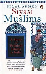Siyasi Muslims: A Story of Political Islams in India