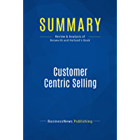 Summary: Customer Centric Selling: Review and Analysis of Bosworth and Holland's Book (English Edition)