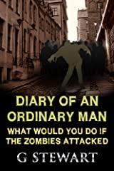 Diary of an Ordinary Man (What Would You Do If The Zombies Attacked?) Kindle Edition