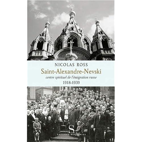 By Nicolas Ross Saint Alexandre Nevski Centre Spirituel De Lemigration Russe 1918 1939 Pdf Telecharger