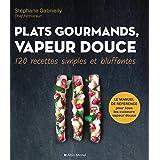 Plats gourmands vapeur douce : 120 recettes simples et bluffantes