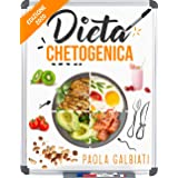 DIETA CHETOGENICA: La guida completa per tonificare il tuo corpo e vivere uno stile di vita chetogenico. Incluse deliziose ri