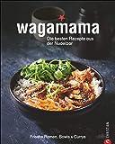 Kochbuch: Wagamana - Über 80 Rezepte für Ramen-Nudeln, Bowls, Currys und Suppen aus der berühmten Wagamama-Nudelbar. Die…