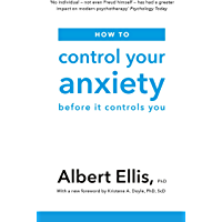 How to Control Your Anxiety: Before it Controls You (English Edition)