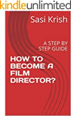 HOW TO BECOME A FILM DIRECTOR?: A STEP BY STEP GUIDE