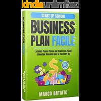 Business Plan Facile: La Guida Passo Passo per Creare un Piano Aziendale Vincente per la Tua Start Up (Start Up School)