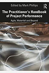 The Practitioner's Handbook of Project Performance: Agile, Waterfall and Beyond (Project and Programme Management Practitioner Handbooks) Kindle Edition