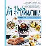 LA DIETA ANTI INFIAMMATORIA: Piano di 10 settimane e oltre 200 ricette curative per combattere l'infiammazione, disintossicar