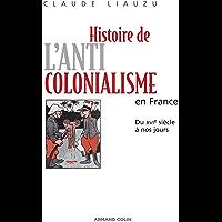 Histoire de l'anticolonialisme en France : Du XVIe siècle à nos jours (Hors Collection)