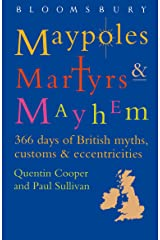 Maypoles, Martyrs & Mayhem: A Diverse and Diverting Guide to 366 Days of British Myths, Customs & Eccentricities Paperback