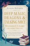 Deep Magic, Dragons and Talking Mice: How Reading C.S. Lewis Can Change Your Life