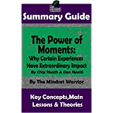 Summary: The Power of Moments: Why Certain Experiences Have Extraordinary Impact (Communication & Social Skills, Leadership,