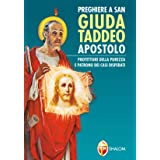 Preghiere a San Giuda Taddeo Apostolo. Protettore della purezza e Patrono dei casi disperati