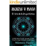 Hechizos y Magia. El Libro de la Bruja Mística: La biblia de los Conjuros, pociones, rituales, brujería y magia natural para