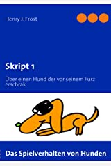 Skript 1 -  Das Spielverhalten von Hunden: Über einen Hund der vor seinem Furz erschrak Broschiert
