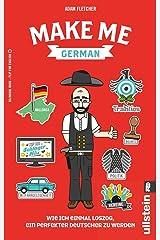 Make me German! Zweisprachiges Wendebuch Deutsch/ Englisch: Wie ich einmal loszog, ein perfekter Deutscher zu werden Taschenbuch