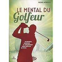 Le mental du golfeur: Techniques, exercices et entraînement pour exceller au golf
