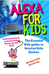 Alexa for Kids: The Essential Kids guide to Amazon Echo Devices - Voted best Amazon Echo for Kids book 2018 Kindle Edition