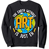 Cute & Funny The Earth Without Art Is Just Eh Pun Sweatshirt