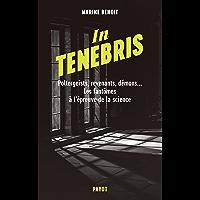 In Tenebris: Poltergeist, revenenants, démons... Les fantômes à l'épreuve de la science