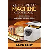 Keto Bread Machine Cookbook: Quick, Easy, Delicious, and Perfect Ketogenic Recipes for Baking Homemade Bread in a Bread Maker