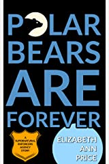 Polar Bears are Forever (Supernatural Enforcers Agency Book 1) Kindle Edition