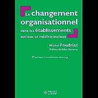 Le Changement organisationnel dans les services et établissements sociaux et médico-sociaux - 2e édition (Politiques et…