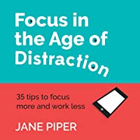 Focus in the Age of Distraction