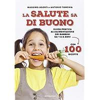 La salute sa di buono  Guida pratica all  39 alimentazione dei bambini da 1 a 6 anni  Con 100 ricette