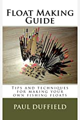 Float Making Guide: Tips and techniques for making your own fishing floats Paperback