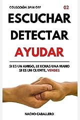ESCUCHAR DETECTAR AYUDAR. Si es un amigo, le echas una mano. Si es un cliente, vendes. : Cómo ganar dinero ayudando a las personas (COLECCIÓN SPIN OFF) Versión Kindle
