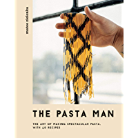The Pasta Man: The Art of Making Spectacular Pasta – with 40 Recipes (English Edition)