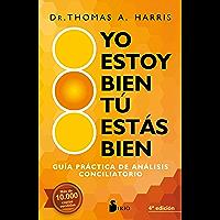 Yo estoy bien, tu estás bien: Guía práctica de análisis conciliatorio (Spanish Edition)