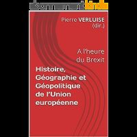 Histoire, Géographie et Géopolitique de l'Union européenne: A l'heure du Brexit (Collection Concours ECS et IEP)