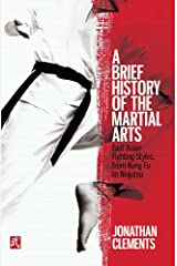 A Brief History of the Martial Arts: East Asian Fighting Styles, from Kung Fu to Ninjutsu (Brief Histories) Paperback
