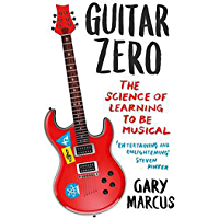 Guitar Zero: The Science of Learning to be Musical (English Edition)