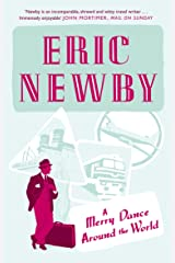 A Merry Dance Around the World With Eric Newby: The Best of Eric Newby Kindle Edition