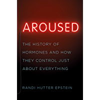 Aroused: The History of Hormones and How They Control Just About Everything (English Edition)
