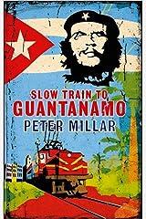 Slow Train to Guantanamo Kindle Edition