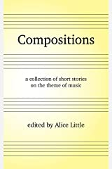 Compositions: a collection of short stories on the theme of music Kindle Edition