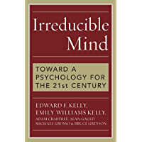 Irreducible Mind: Toward a Psychology for the 21st Century (English Edition)