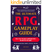 The Ultimate RPG Gameplay Guide: Role-Play the Best Campaign Ever—No Matter the Game! (The Ultimate RPG Guide Series…