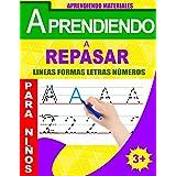 Aprendiendo a Repasar: Lineas Formas Letras Números: Aprender a Escribir Letras y Números Para Niños: Libro de actividades pa