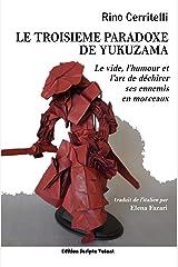 Le Troisième paradoxe de Yukuzama: Le vide, l'humour et l'art de déchirer ses ennemis en morceaux (French Edition) Formato Kindle