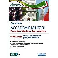 Concorso ACCADEMIE MILITARI Esercito • Marina • Aeronautica: TEORIA E TEST Manuale di completamento per le prove…