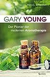 Gary Young: Der Pionier der modernen Aromatherapie