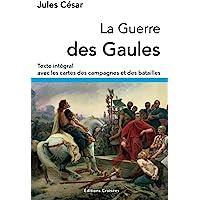 La Guerre des Gaules: Texte intégral avec les cartes des campagnes et des batailles