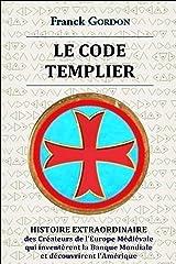 LE CODE TEMPLIER: HISTOIRE EXTRAORDINAIRE des Créateurs de l'Europe Médiévale qui inventèrent la Banque Mondiale et découvrirent l'Amérique Broché