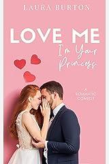 Love Me I'm Your Princess: A Sweet Romantic Comedy (Love Me Romcom Series Book 3) Kindle Edition